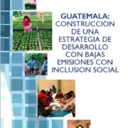 Guatemala: Construcción de una Estrategia de Desarrollo con bajas emisiones con inclusión social