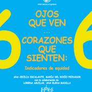 Serie Hacia la Equidad: Vol. 6. Ojos que ven… corazones que sienten: Indicadores de equidad