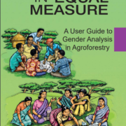 In Equal Measure: A User Guide to Gender Analysis in Agroforestry