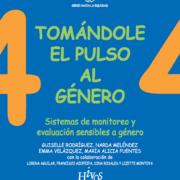 Serie Hacia la Equidad: Vol. 4 Tomándole el pulso al género: sistemas de monitoreo y evaluación sensibles a género