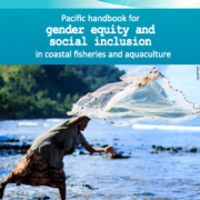 Pacific Handbook for Gender Equity and Social Inclusion in Coastal Fisheries and Aquaculture
